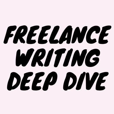 Freelance Writing Deep Dive
