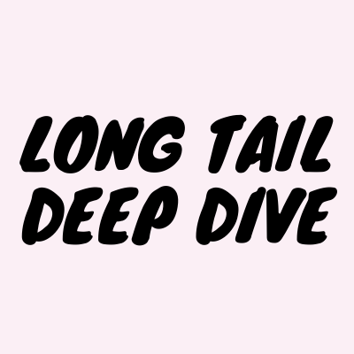 Long Tail Deep Dive-2